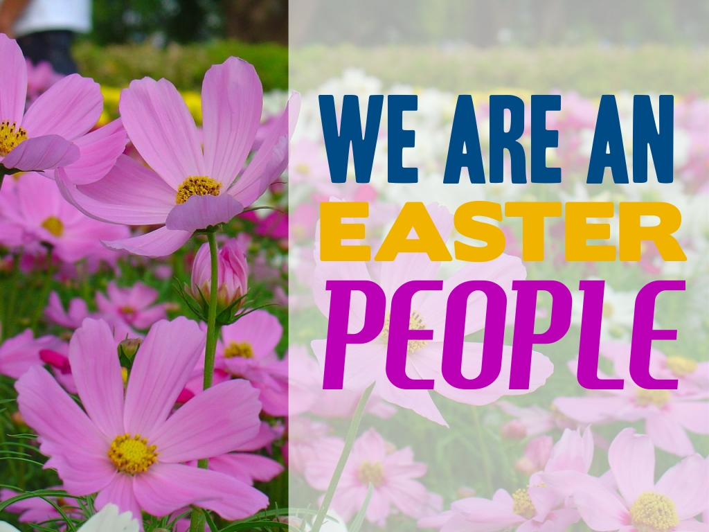 we-are-an-easter-people